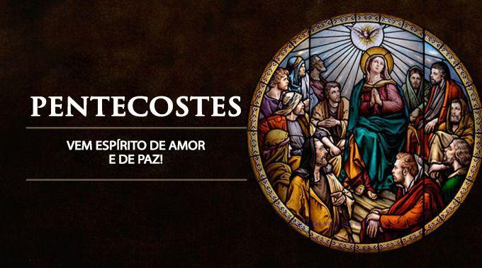 .Hoje é Pentecostes, Solenidade do Espírito Santo e do nascimento da Igreja.